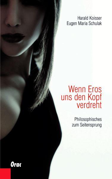 Wenn Eros uns den Kopf verdreht: Philosophisches zum Seitensprung